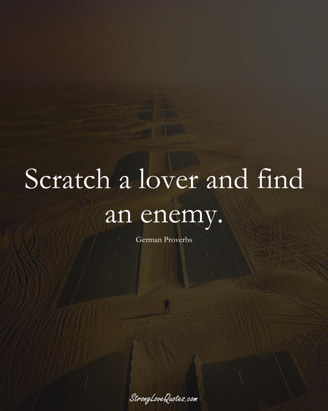 Scratch a lover and find an enemy. (German Sayings);  #EuropeanSayings
