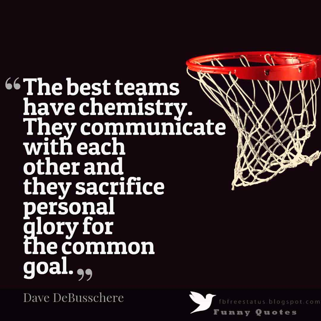 �The best teams have chemistry. They communicate with each other and they sacrifice personal glory for the common goal.�  , Dave DeBusschere Basketball Quote