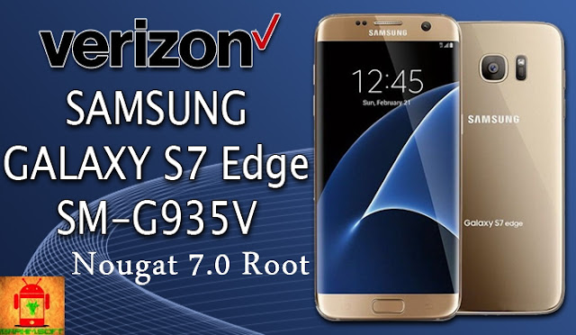 Guide To Root Samsung Galaxy S7 Edge Verizon SM-G935V Nougat 7.0 Tested method