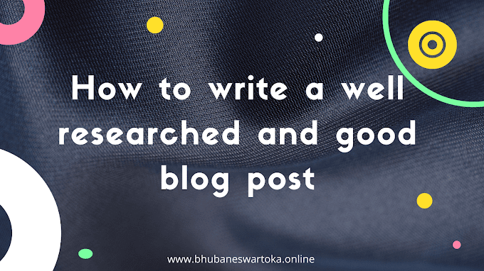 How to write a well researched and good blog post in 2020