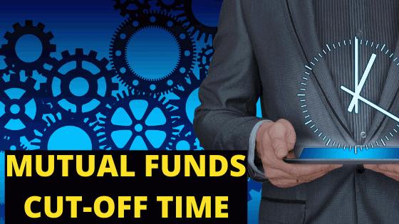 म्यूच्यूअल फण्ड कट ऑफ टाइम क्या है - Mutual Fund Cut-off Timings Hindi