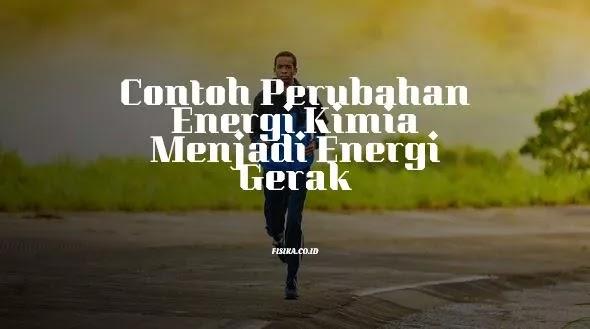Contoh Perubahan Energi Kimia Menjadi Energi Gerak