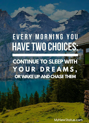 Every morning you have two choices: 1- Continue to sleep with your dreams, 2- or wake up and chase them. #MotivationalQuotes #Quotes #quotesoftheday MyNewStatus.com