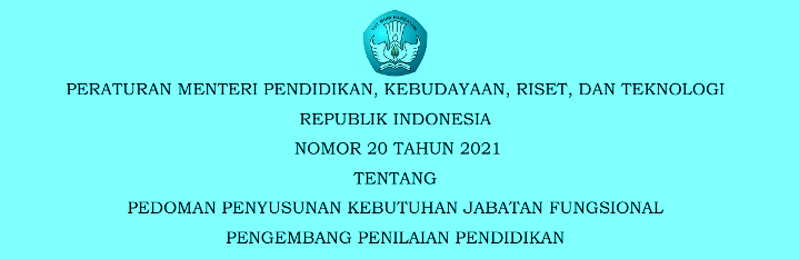 Permendikbud ristek Nomor 20 Tahun 2021 Tentang Pedoman Penyusunan Kebutuhan Jabatan Fungsional Pengembang Penilaian Pendidikan