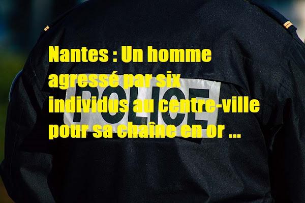 Nantes (44) : Un homme agressé par six individus au centre-ville pour sa chaîne en or
