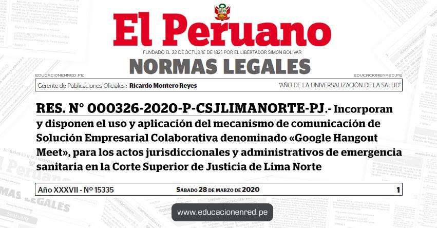 RES. N° 000326-2020-P-CSJLIMANORTE-PJ.- Incorporan y disponen el uso y aplicación del mecanismo de comunicación de Solución Empresarial Colaborativa denominado «Google Hangout Meet», para los actos jurisdiccionales y administrativos de emergencia sanitaria en la Corte Superior de Justicia de Lima Norte