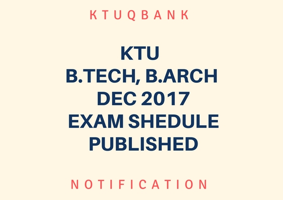 KTU B.Tech – B.Arch Exam Time Table- Dec 2017 – Published
