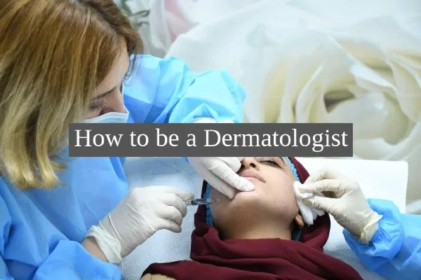 How to be a Dermatologist