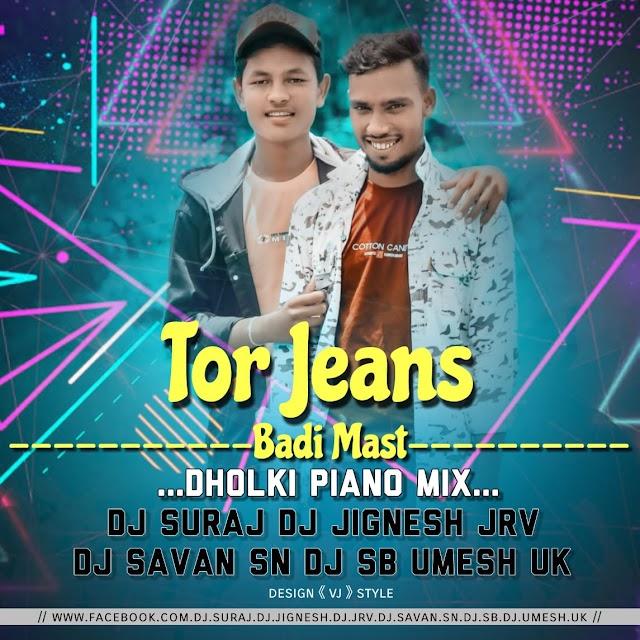TOR JEANS BADI MAST DHOLKI PIANO MIX DJ SJ BROTHER FT. JRV-.mp3