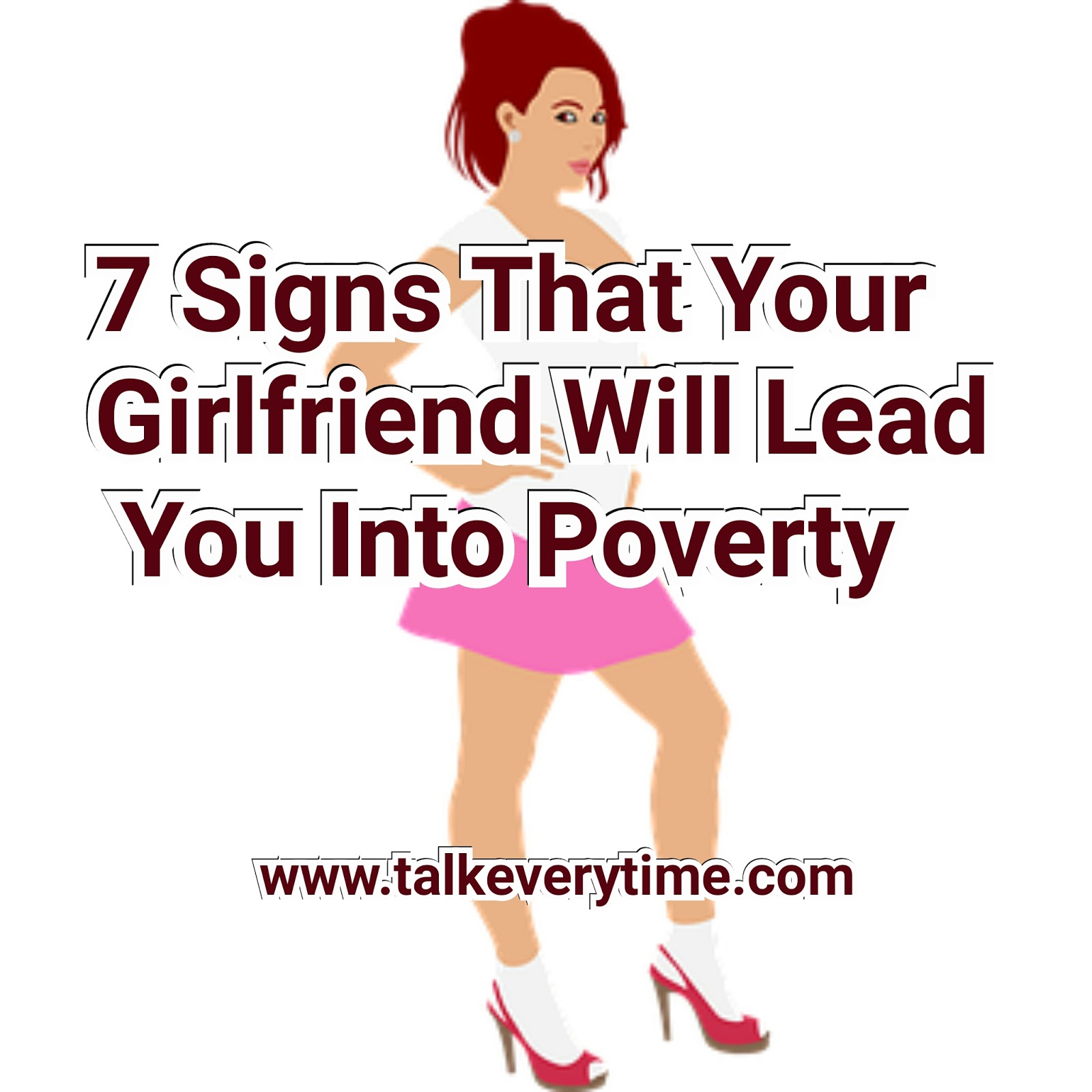 7 Signs That Your Girlfriend Will Lead You Into Poverty