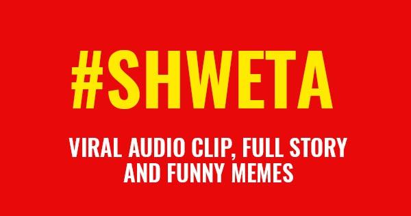 shweta viral clip full story memes