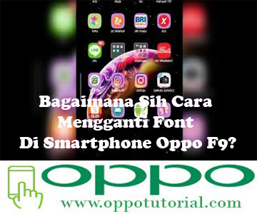 Bagaimana Sih Cara Mengganti Font Di Smartphone Oppo F9?