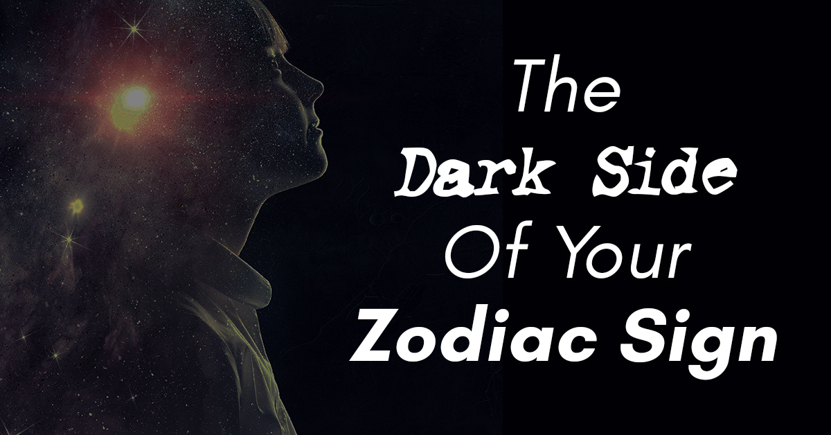 How You Show Your Dark Side, Based On Your Zodiac Sign