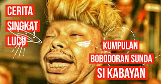 Kumpulan Humor Bobodoran Singkat Bahasa Sunda Lucu Si Kabayan