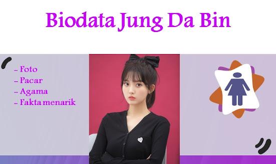 Biodata Jung Da Bin Lengkap, Foto, Pacar, Agama dan Fakta menarik