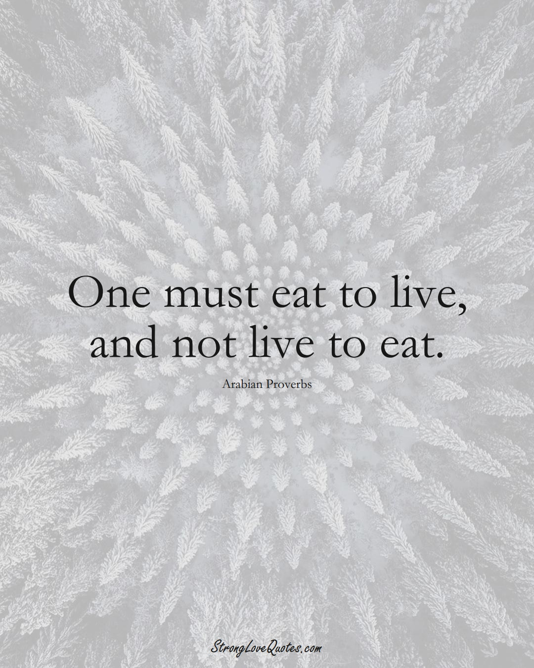 One must eat to live, and not live to eat. (Arabian Sayings);  #aVarietyofCulturesSayings
