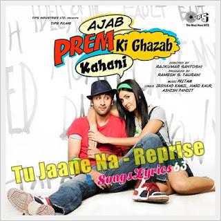 Tu Jaane Na (Reprise) Song Lyrics Ajab Prem Ki Ghazab Kahani [2009]