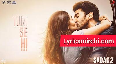 Tum Se Hi Song Lyrics   Sadak 2   Ankit Tiwari & Leena Bose   Latest Hindi Song 2020