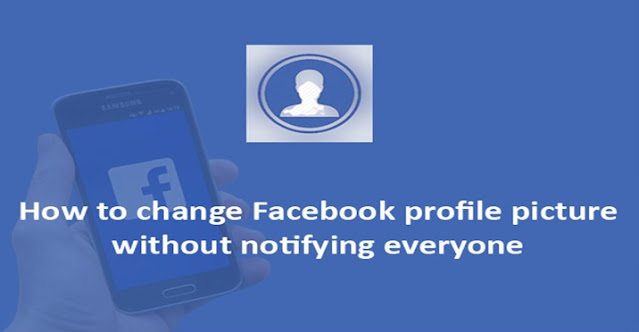 How To Change Facebook Profile Picture Without Notifying Everyone