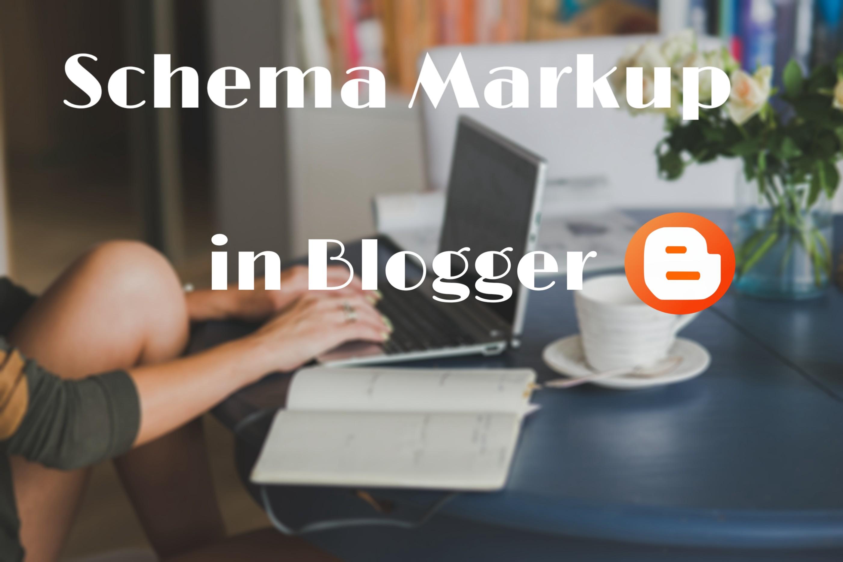 Schema markup in Blogspot, how to add schema markup in Blogger Blogspot
