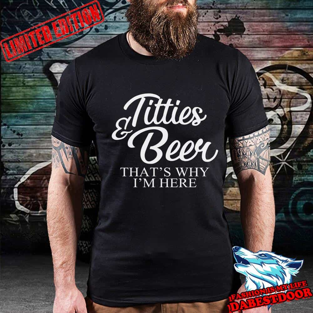 Good Deal Titties And Beer That S Why I M Here Shirt Hoodie Sweater Oversized T Shirt