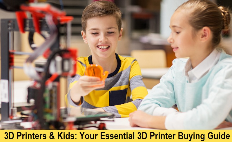3D Printers and Kids: Your Essential 3D Printer Buying Guide