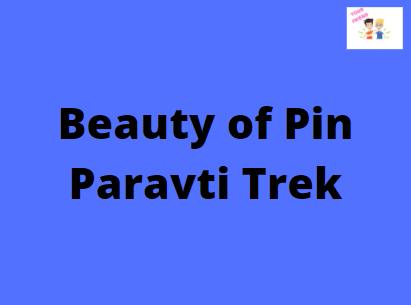 Beauty of Pin Paravti Trek