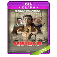 Bigger (2018) WEB-DL 720p Audio Dual Latino-Ingles