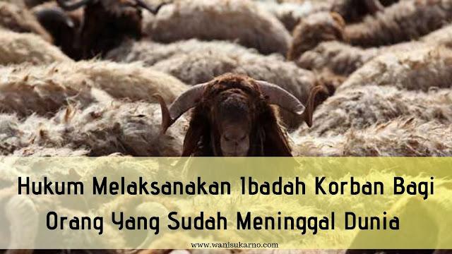 Hukum Melaksanakan Ibadah Korban Bagi Orang Yang Sudah Meninggal Dunia
