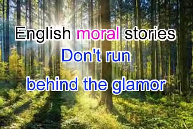 English Moral Stories :  Don't run behind the glamor, English Moral Stories, English Stories, Moral Stories