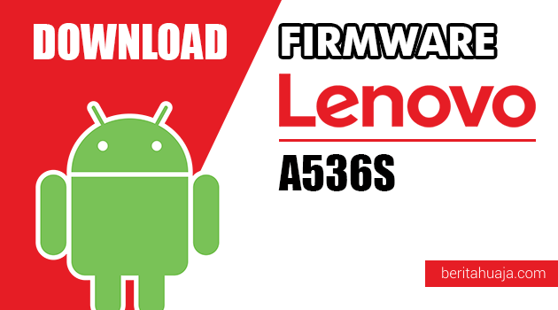 Download Firmware / Stock ROM Lenovo A536S All Versions