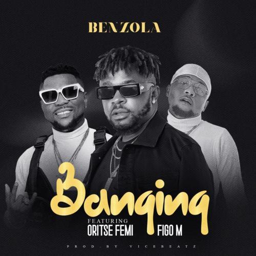 DOWNLOAD MP3: Benzola – Banging Ft. Oritse Femi, Figo M