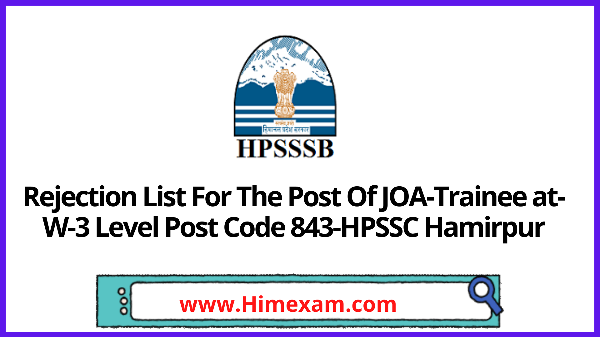 Rejection List For The Post Of JOA-Trainee at-W-3 Level Post Code 843-HPSSC Hamirpur
