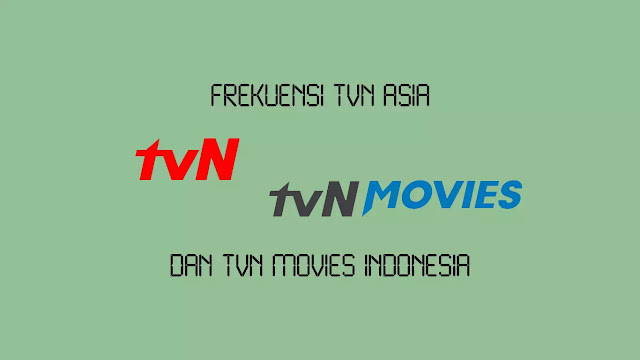 Frekuensi TVN Asia dan Movies Indonesia