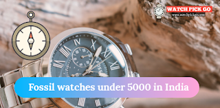 Top 6 Fossil watches under 5000 in India (Review 2020)