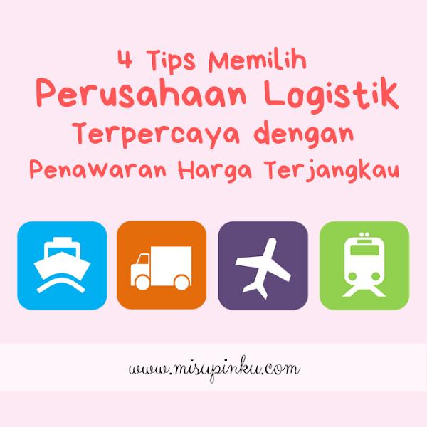 4 Tips Memilih Perusahaan Logistik Terpercaya dengan Penawaran Harga Terjangkau