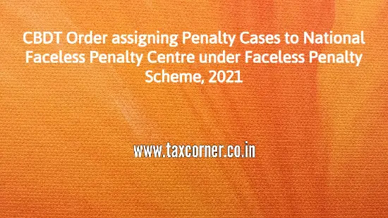 cbdt-order-assigning-penalty-cases-to-national-faceless-penalty-centre-under-faceless-penalty-scheme-2021