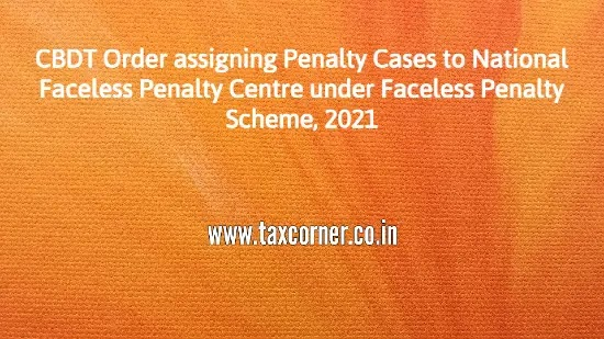 CBDT Order assigning Penalty Cases to National Faceless Penalty Centre under Faceless Penalty Scheme, 2021