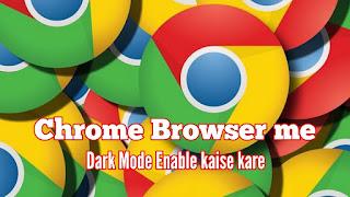 Chrome Browser me Dark Mode Enable kaise kare
