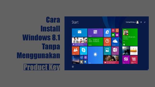Cara Install Windows 8.1 tanpa menggunakan Product Key