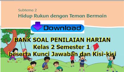 Soal Tema 1 Hidup Rukun Sub Tema 2 Kelas 2 beserta Kunci Jawaban dan Kisi-kisi