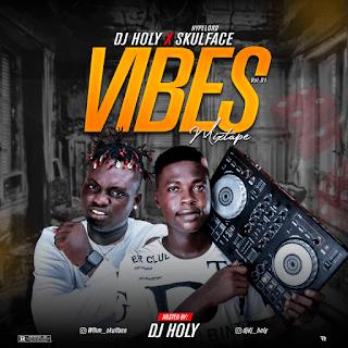 MIXTAPE: Dj Holy x Skulface – Vibes Mixtape