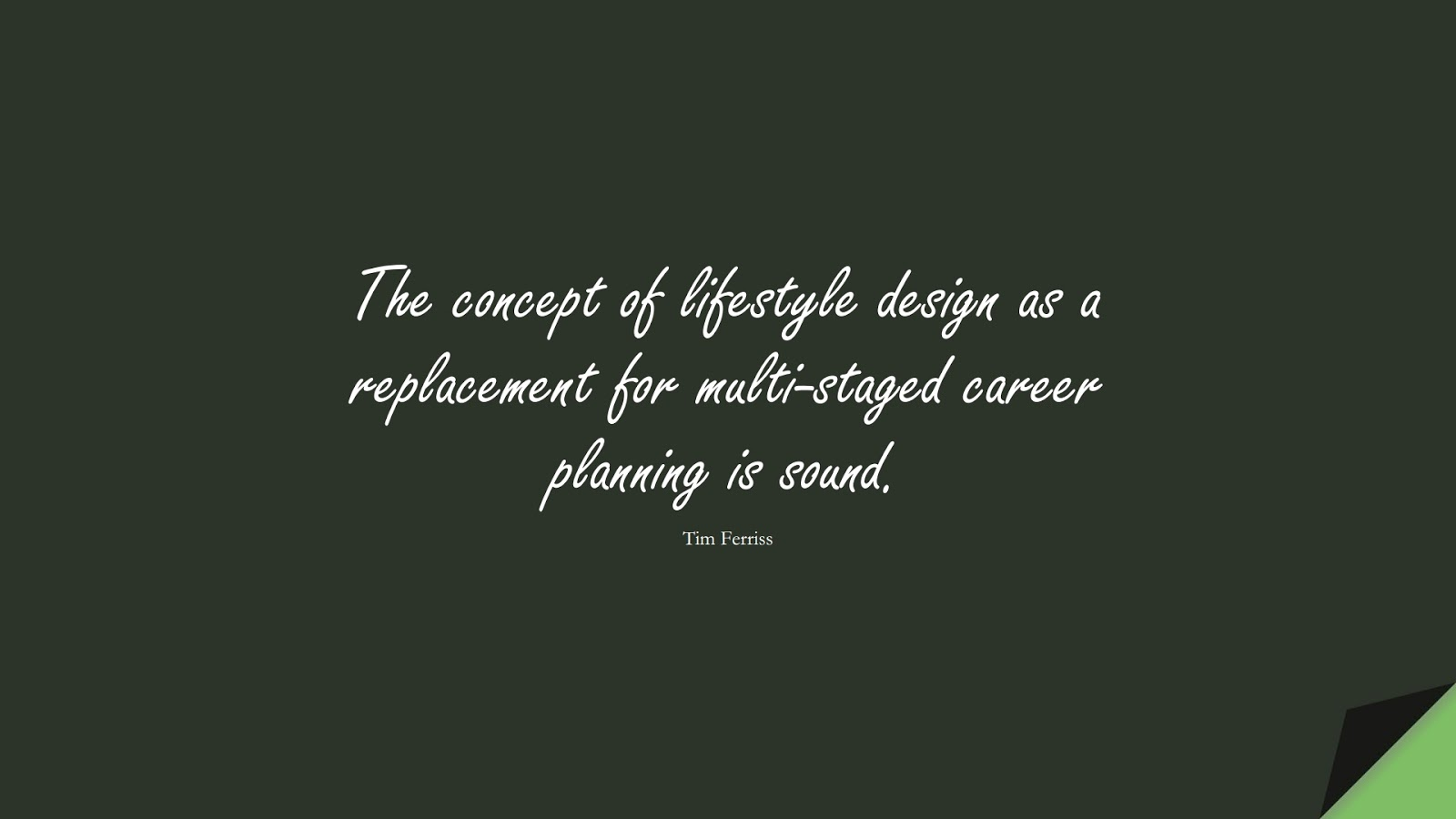 The concept of lifestyle design as a replacement for multi-staged career planning is sound. (Tim Ferriss);  #TimFerrissQuotes
