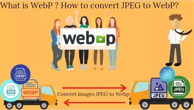 What is WebP How to convert jpeg to WebP