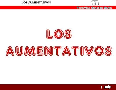 http://www.ceiploreto.es/sugerencias/cplosangeles.juntaextremadura.net/web/curso_3/lengua/aumentativos_3/aumentativos_3.html