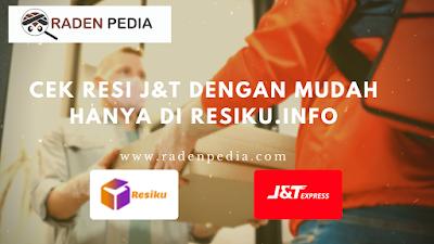 Cek Resi J&T dengan Mudah Menggunakan Resiku.info - www.radenpedia.com