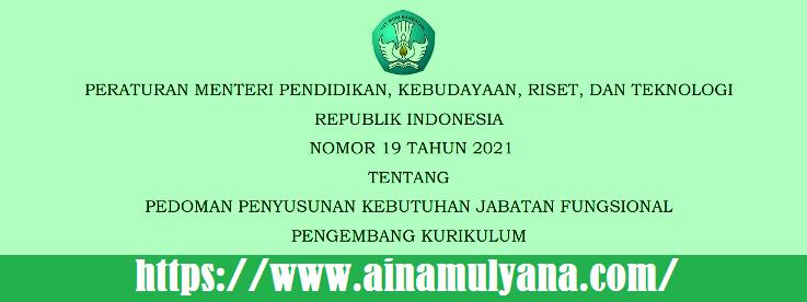 Permendikbudristek Nomor 19 Tahun 2021 Tentang Pedoman Penyusunan Kebutuhan Jabatan Fungsional Pengembang Kurikulum