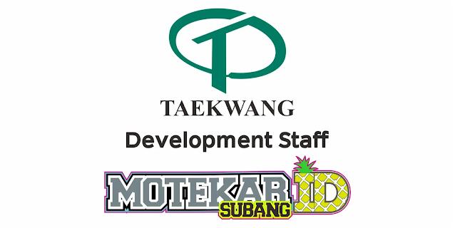 Informasi Lowongan Pekerjaan Staff Development PT. Taekwang Subang Terbaru - Motekar Subang