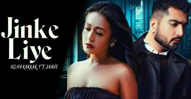 Jinke Liye Lyrics in English :- Neha Kakkar, Jaani   B Praak