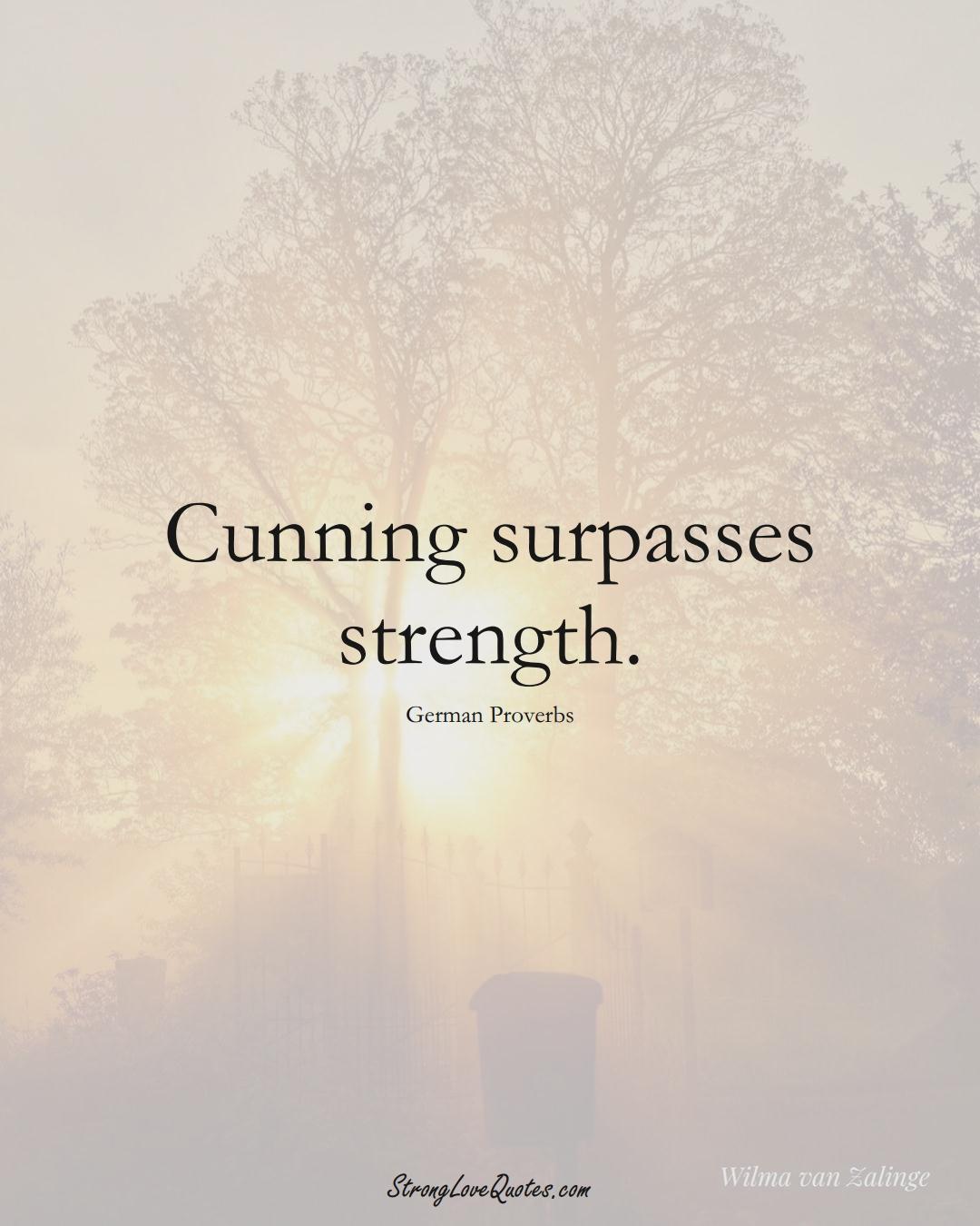 Cunning surpasses strength. (German Sayings);  #EuropeanSayings